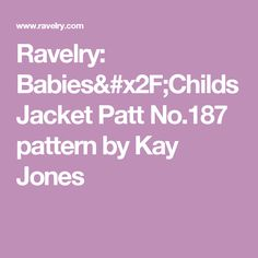 Ravelry: Babies/Childs Jacket Patt No.187 pattern by Kay Jones
