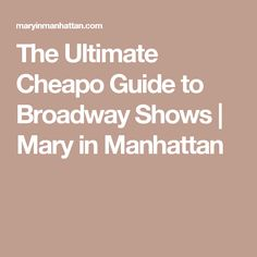 The Ultimate Cheapo Guide to Broadway Shows | Mary in Manhattan