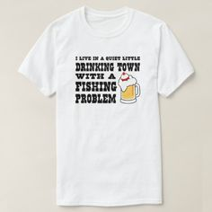 I live in a drinking town with a fishing problem T-Shirt - tap to personalize and get yours