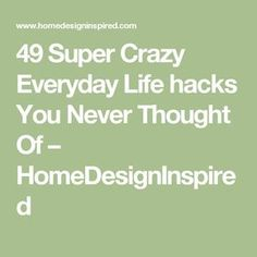49 Super Crazy Everyday Life hacks You Never Thought Of – HomeDesignInspired