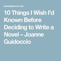 10 Things I Wish I'd Known Before Deciding to Write a Novel – Joanne Guidoccio