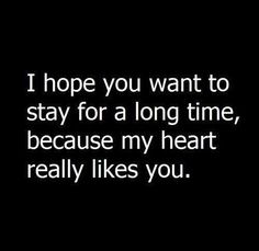 I hope you want to stay for a long time