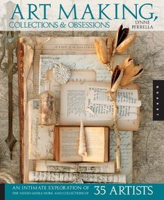 Art Making, Collections, and Obsessions: An Intimate Exploration of the Mixed-Media Work and Collections of 35 Artists by Lynne Perrella, http://www.amazon.com/dp/1592536263/ref=cm_sw_r_pi_dp_IdrFpb019DMZ0