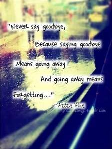 Sometimes we like to hold onto things rather than letting them go...wait to say goodbye until you're ready to let go