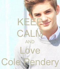 KEEP CALM AND Love Cole Pendery