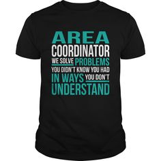 Area Coordinator We Solve Problems You Didn't Know You Had You Don't T-Shirt, Hoodie Area Coordinator