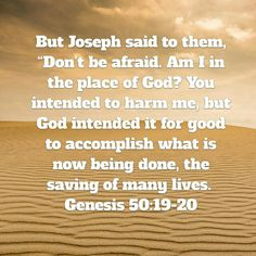 "But Joseph said to them, ""Don't be afraid. Am I in the place of God? You intended to harm me, but God intended it for good to accomplish what is now being done, the saving of many lives. Genesis 50:19‭-‬20 #godsgotthis"