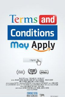 Terms and Conditions May Apply (2013)  A documentary that exposes what corporations and governments learn about people through Internet and cell phone usage, and what can be done about it ... if anything