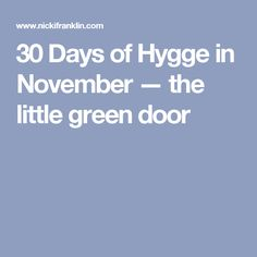 30 Days of Hygge in November — the little green door