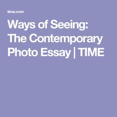Ways of Seeing: The Contemporary Photo Essay   TIME