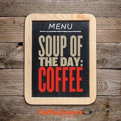 Our specials today include: coffee, #coffee with a side of coffee, and more coffee