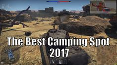 The Best Camping Spot In War Thunder 2017