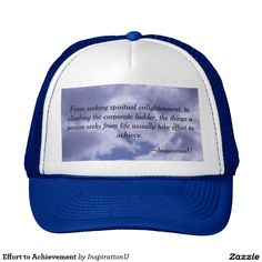 Effort to Achievement Trucker Hat - $18.95 - Effort to Achievement Trucker Hat - by #RGebbiePhoto @ #zazzle - #Inspirational #Motivational #Quote - From seeking spiritual enlightenment, to climbing the corporate ladder, the things a person seeks from life usually take effort to achieve. This is a quote by RGebbiePhoto, and presented here in our store at InspirationU. These words are set against a cloud covered sky.