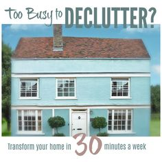 Too crazy busy to declutter? Transform your home in just 30 minutes a week