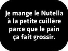 Funny Quotes : translated: I eat Nutella by spoon because bread is fattening . - About Quotes : Thoughts for the Day & Inspirational Words of Wisdom Words Quotes, Me Quotes, Funny Quotes, Sayings, Nutella, French Words, French Quotes, Ich Bin Dick, Quote Citation