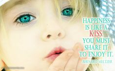 Happiness is like a kiss. You must share it to enjoy it.  Bernard Meltzer    http://www.sevenquotes.com/happiness-is-like/