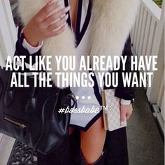 Act like you already have all the things you want! #motivation #quote #bossbabe
