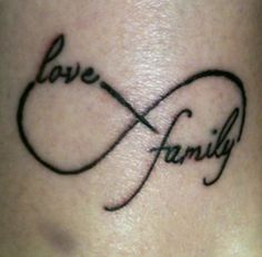 Family, Love tattoo with the infinity symbol.