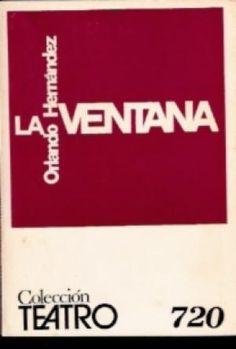 LA VENTANA : RELATO EN DOS TIEMPOS CON OSCUROS . AUTOR: ORLANDO HERNANDEZ . EDITORIAL: ESCELICER (1972) COLECCION: TEATRO (ESCELICER); 720 http://kmelot.biblioteca.udc.es/record=b1122571~S1*gag