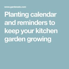 Planting calendar and reminders to keep your kitchen garden growing