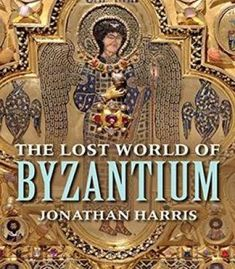 The Lost World Of Byzantium PDF
