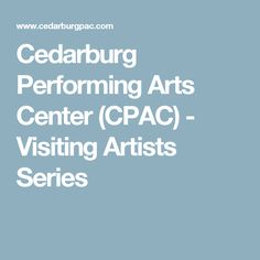 Cedarburg Performing Arts Center (CPAC) - Visiting Artists Series