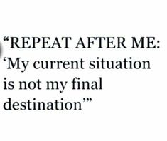 It is not..it's time to get to my final destination one step at a time on my own