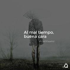 """A mal tiempo, buena cara"" #Spanish #SpanishProverb"