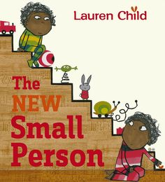 The New Small Person by Lauren Child | 25 Ridiculously Wonderful Books To Read With Kids In 2015