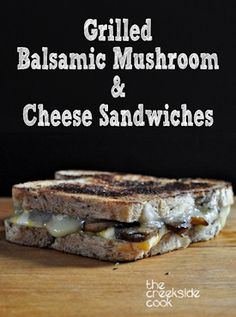 Grilled Balsamic Mushroom and Cheese Sandwiches featured on The Creekside Cook