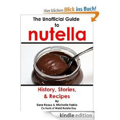 The Unofficial Guide to Nutella - boy, am I glad to live in Germany where nutella is way cheaper than in the US ;)