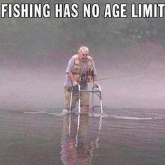 I put this on my fitness page because it show's motivation, tenacity, and pure unadulterated will. If that's not fitness I don't know what is. ~ Fishing has no age limit.