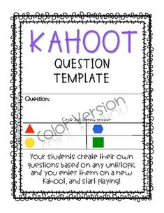 Love Kahoot? Wait until your students see their face when their very own questions appear on the board! Allow students to create their own questions/answers for any topic/unit of study. Two templates included with 3 questions per page, one black and white and one color