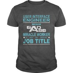 Because Badass Miracle Worker Is Not An Official Job Title USER INTERFACE ENGINEER T-Shirts, Hoodies. BUY IT NOW ==► https://www.sunfrog.com/Jobs/Because-Badass-Miracle-Worker-Is-Not-An-Official-Job-Title-USER-INTERFACE-ENGINEER-Dark-Grey-Guys.html?id=41382