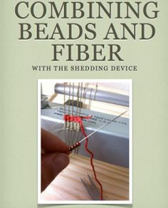 combining beads and fiber with the shedding device.                                           Fabulous Website, with clear instructions, patterns