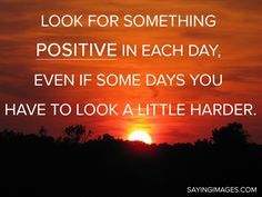 just staying positive saying pics | The post Look for something positive appeared first on Quotes Pictures ...