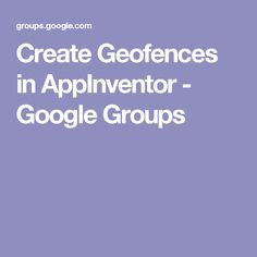 Create Geofences in AppInventor - Google Groups