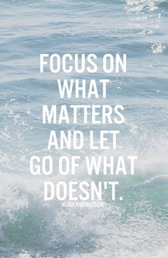 Focus on what matters #FeelGoodQuotes