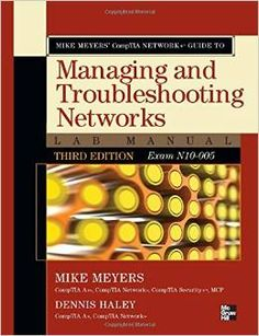 Mike Meyers' CompTIA network+ guide to managing and troubleshooting networks lab manual / Mike Meyers, Dennis Haley. http://kmelot.biblioteca.udc.es/search~S1*gag?/Ytroubleshooting&searchscope=1&SORT=D/Ytroubleshooting&searchscope=1&SORT=D&B1=Buscar&SUBKEY=troubleshooting/1%2C55%2C55%2CB/frameset&FF=Ytroubleshooting&searchscope=1&SORT=D&3%2C3%2C