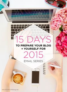 Blogging Tips | How to Blog | 15 Days to Prepare your Blog and Yourself for 2015 email series - starts Dec 1!