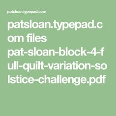 patsloan.typepad.com files pat-sloan-block-4-full-quilt-variation-solstice-challenge.pdf