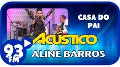 Aline Barros - CASA DO PAI - Acústico 93 - AO VIVO - Outubro de 2014