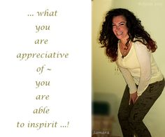 ... what you are appreciative of ~ you are able to #inspirit ...!