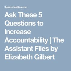 Ask These 5 Questions to Increase Accountability | The Assistant Files by Elizabeth Gilbert