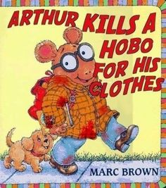 Arthur Kills a Hobo for His Clothes - Dr. Heckle