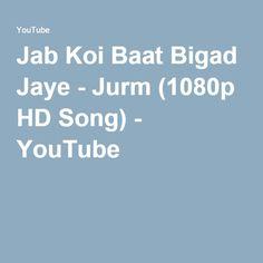 Jab Koi Baat Bigad Jaye - Jurm (1080p HD Song) - YouTube
