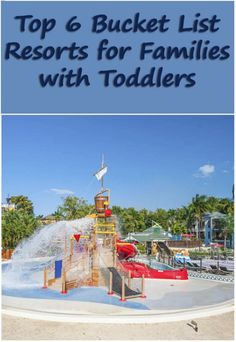 Top Six Bucket List Resorts for Families with Toddlers
