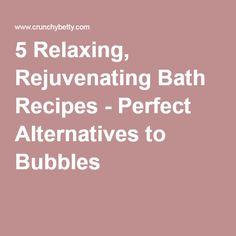 5 Relaxing, Rejuvenating Bath Recipes - Perfect Alternatives to Bubbles |