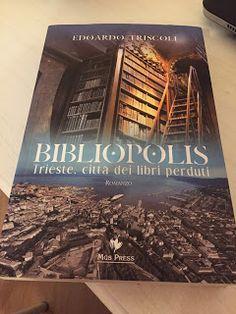 La custode dei segreti: Bibliopolis. Trieste la città dei libri perduti