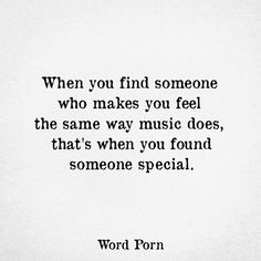 When you find someone who makes you feel the same way music does, that's when you found someone special #Lovequote #wordstoliveby